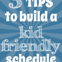 3 Tips to Build a Kid Friendly Schedule on ChildLedLife.com from Alli of Scattered Squirrel
