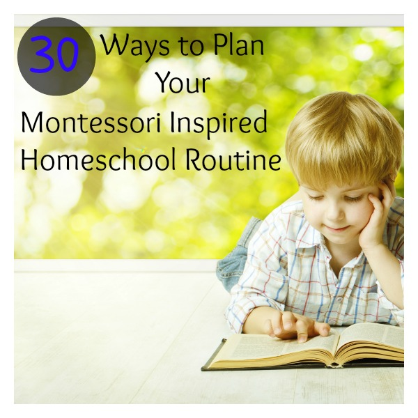 30 Ways to Plan Your Montessori Inspired Homeschool Routine