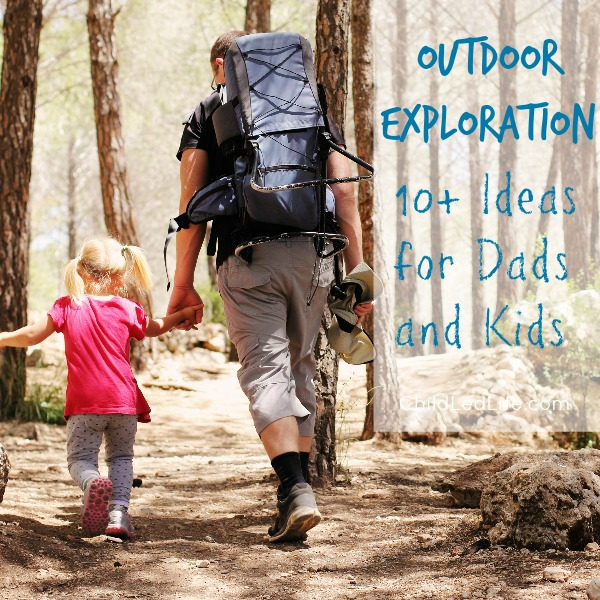 Outdoor Exploration:  10+ Ideas for Dads and Kids