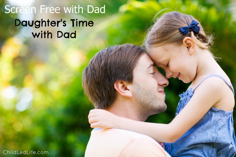 A daughter's time with Dad is so special. Here are some screen free ideas to spend time with Dad this Father's Day on ChildLedLife.com